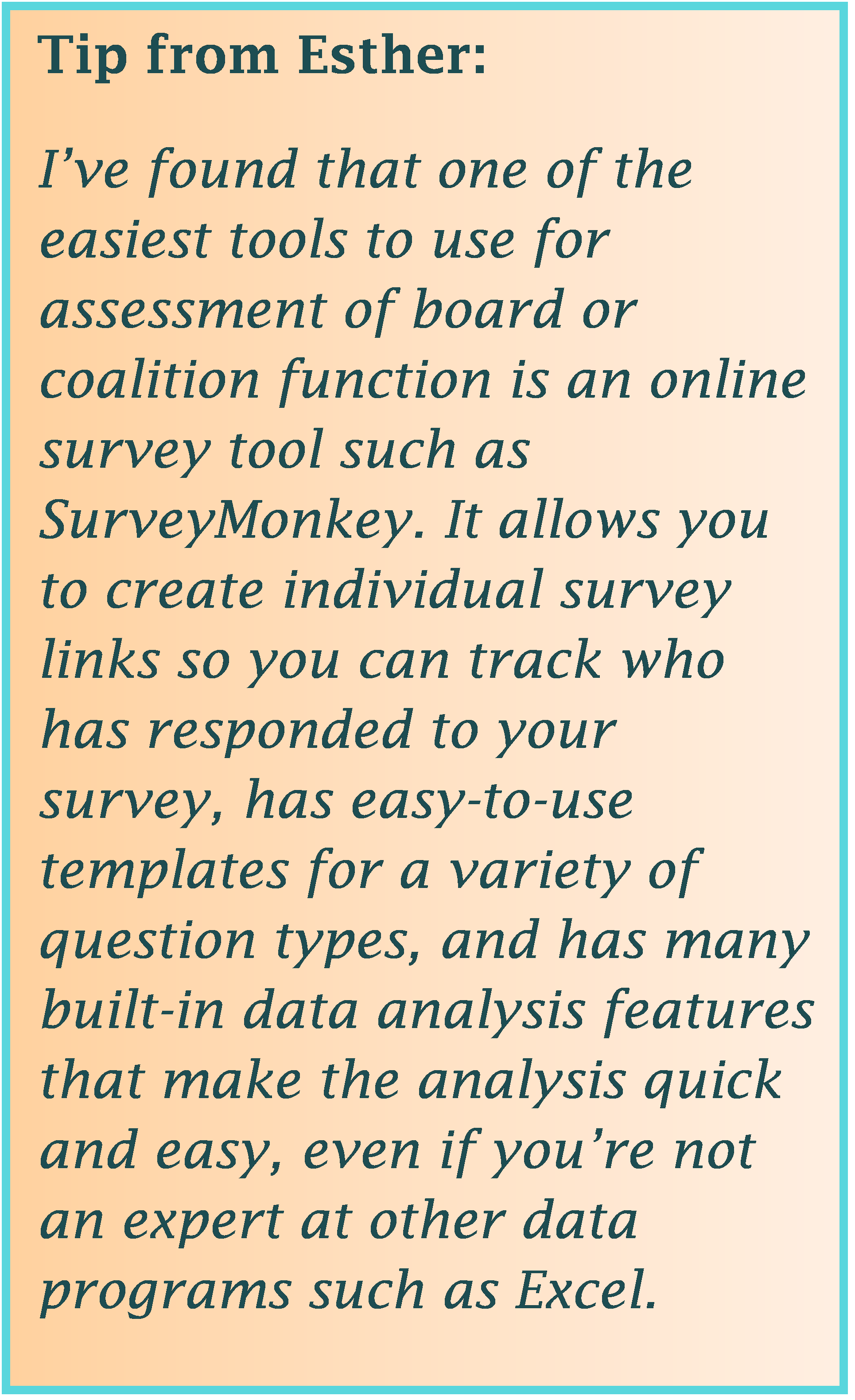 An online survey tool such as SurveyMonkey is easy to use for network or board assessments.